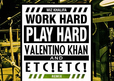 wiz khalifa work hard play hard valentino khan etc etc remix
