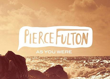 """pierce fulton - """"as you were"""""""