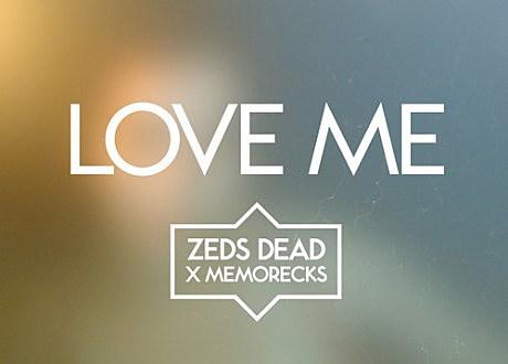 "zeds dead x memorecks ""Love Me"""